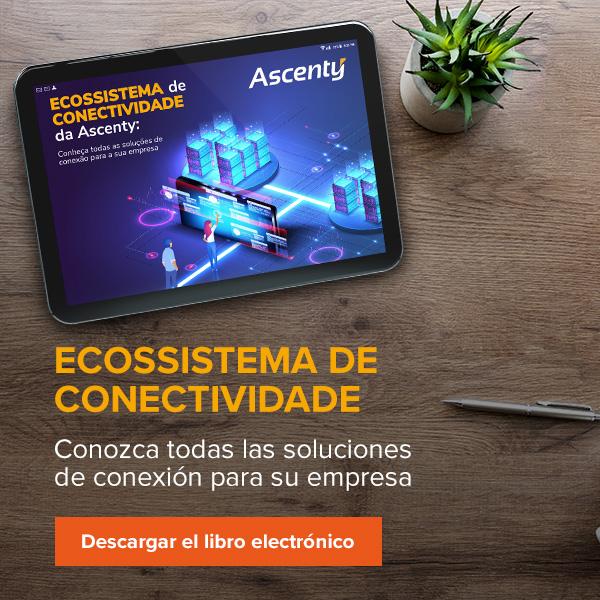 Ascenty_E-book_Ecossistema_de_conectividade- Lateral-Espanhol